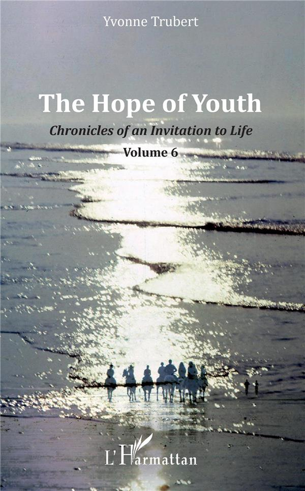 THE HOPE OF YOUTH - CHRONICLES OF AN INVITATION TO LIFE - VOLUME 6