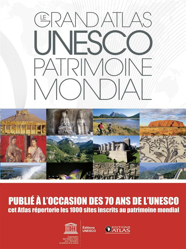 LE GRAND ATLAS UNESCO PATRIMOINE MONDIAL (NE) - 1000 SITES