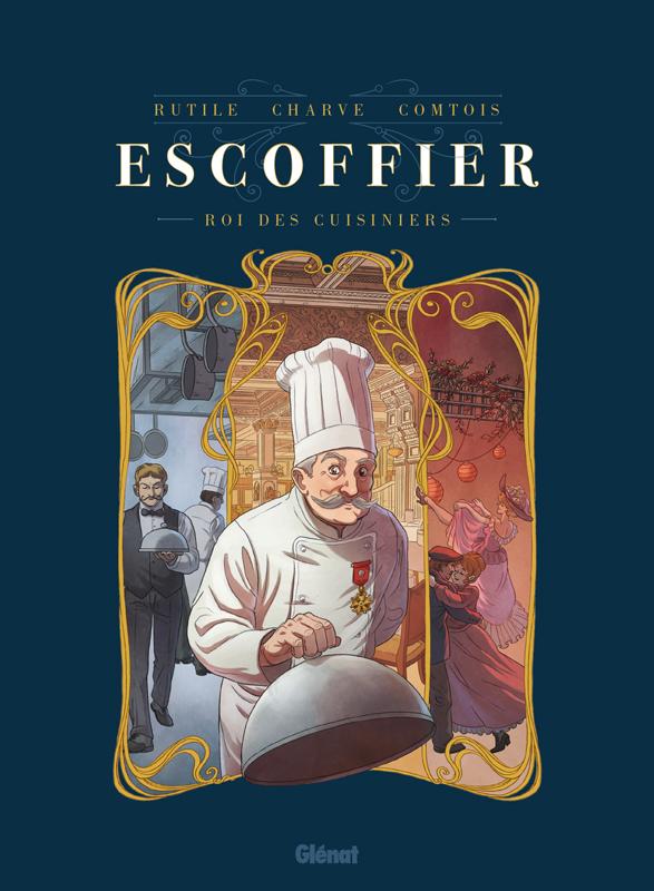 ESCOFFIER - LE ROI DES CUISINIERS