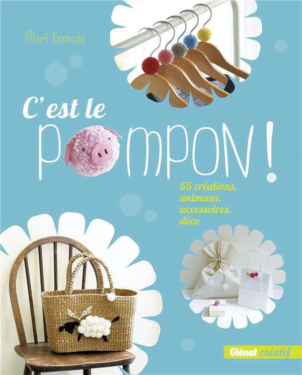 C'EST LE POMPON ! - 55 CREATIONS, ANIMAUX, ACCESSOIRES, DECO