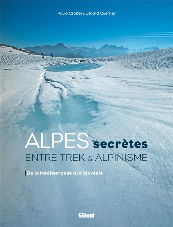ALPES SECRETES - ENTRE TREK ET ALPINISME - DE LA MEDITERRANEE A LA SLOVENIE