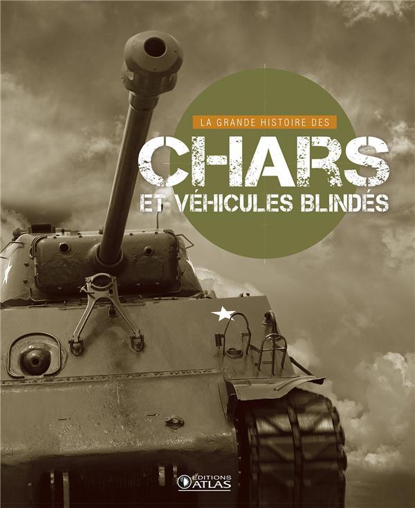 LA GRANDE HISTOIRE DES CHARS ET DES VEHICULES BLINDES