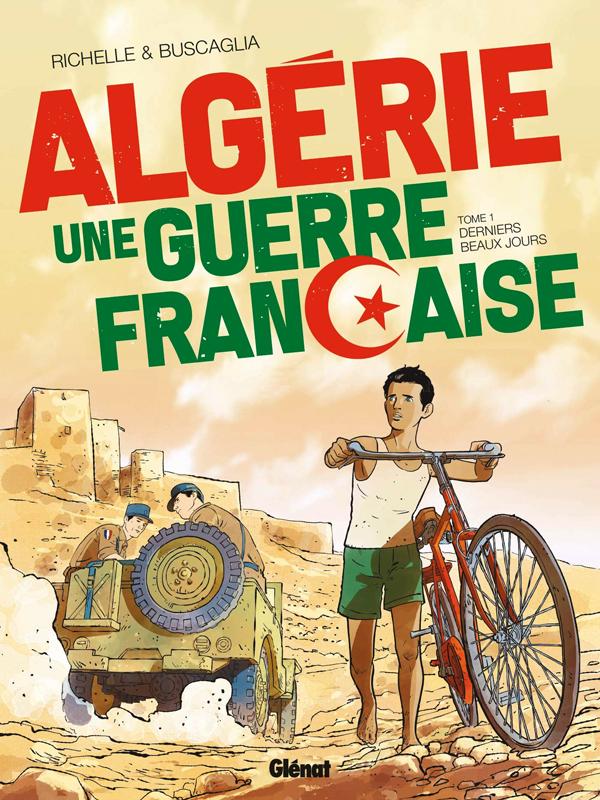 ALGERIE, UNE GUERRE FRANCAISE - TOME 01 - DERNIERS BEAUX JOURS