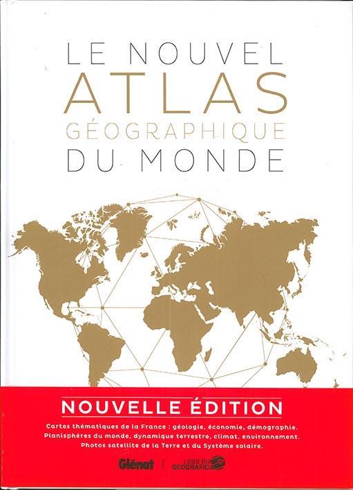LE NOUVEL ATLAS GEOGRAPHIQUE DU MONDE (2E EDITION)