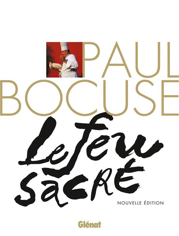 PAUL BOCUSE, LE FEU SACRE (NE) - LA BIOGRAPHIE DU CUISINIER DU SIECLE