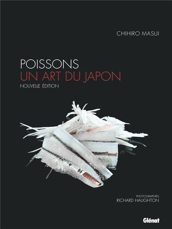 POISSONS, UN ART DU JAPON (NE) - TECHNIQUES ET RECETTES
