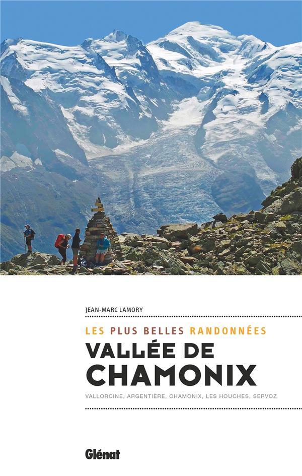 VALLEE DE CHAMONIX, LES PLUS BELLES RANDONNEES - CHAMONIX, VALLORCINE ARGENTIERE, LES HOUCHES, SERVO