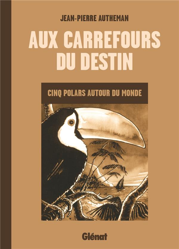 AUX CARREFOURS DU DESTIN - CINQ POLARS AUTOUR DU MONDE