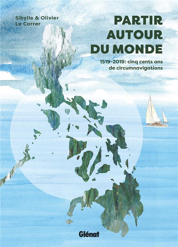 PARTIR AUTOUR DU MONDE - 1519-2019 : CINQ CENTS ANS DE CIRCUMNAVIGATIONS