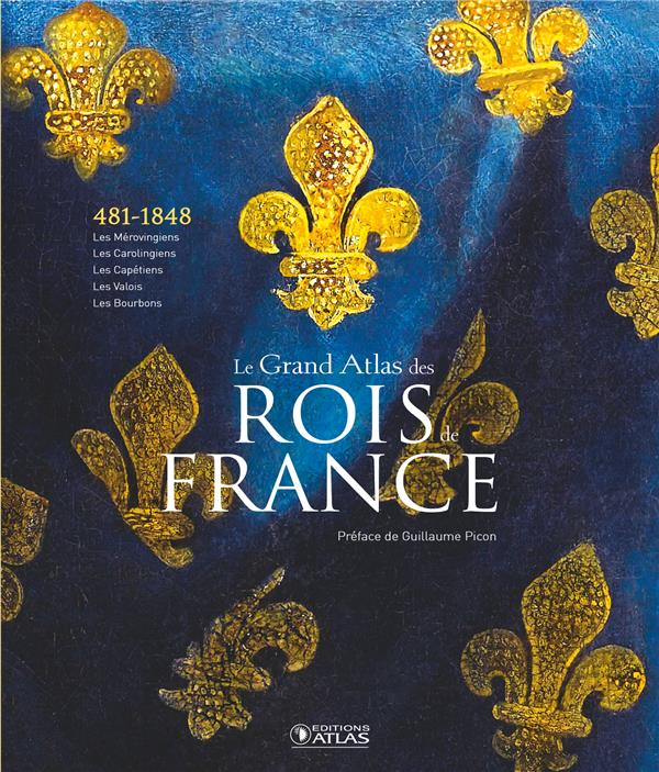 LE GRAND ATLAS DES ROIS DE FRANCE - DES MEROVINGIENS AUX BOURBONS