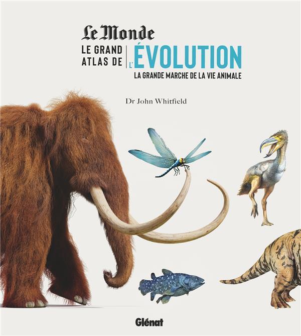 LE GRAND ATLAS DE L'EVOLUTION ANIMALE - LA GRANDE MARCHE DE LA VIE ANIMALE