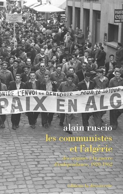 LES COMMUNISTES ET L'ALGERIE - DES ORIGINES A LA GUERRE D'INDEPENDANCE, 1920-1962