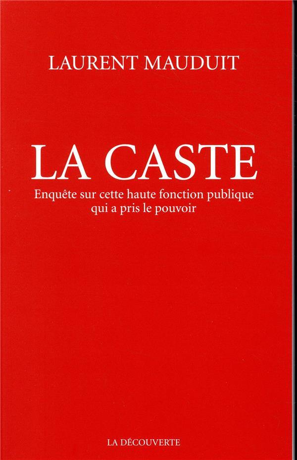 LA CASTE - ENQUETE SUR CETTE HAUTE FONCTION PUBLIQUE QUI A PRIS LE POUVOIR
