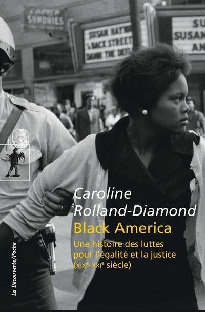 BLACK AMERICA - UNE HISTOIRE DES LUTTES POUR L'EGALITE ET LA JUSTICE (XIXE-XXIE SIECLE)