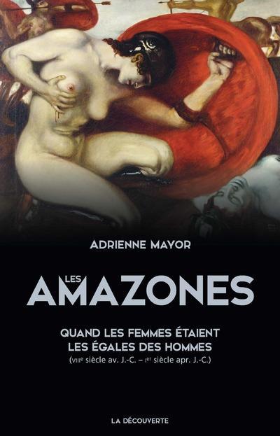 LES AMAZONES - QUAND LES FEMMES ETAIENT LES EGALES DES HOMMES (VIIIE SIECLE AV. J.C. - IER SIECLE AP