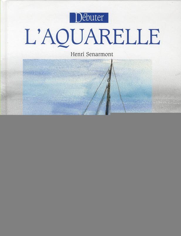 DEBUTER L'AQUARELLE (NOUVELLE EDITION)