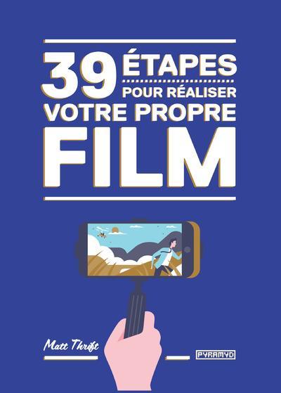 39 ETAPES POUR REALISER VOTRE PROPRE FILM