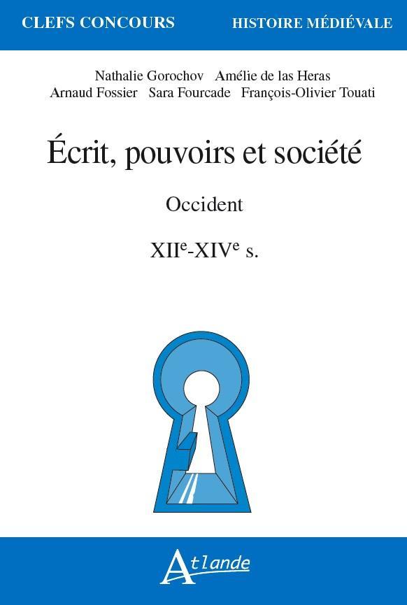 ECRIT, POUVOIRS ET SOCIETE EN OCCIDENT - XIIE-XIVE SIECLES