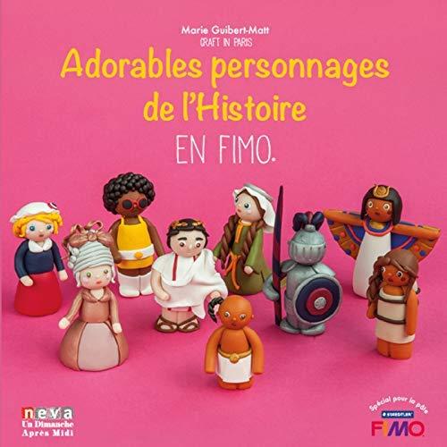 ADORABLES PERSONNAGES DE L HISTOIRE EN FIMO