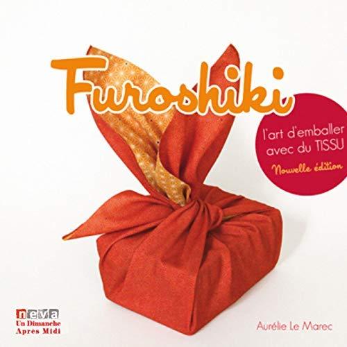 FUROSHIKI  L ART D EMBALLER AVEC DU TISSU - CETTE 4EME EDITION REMPLACE CETTE REFERENCE 978236009061