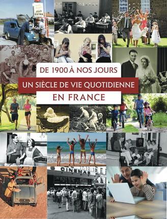 DE 1900 A NOS JOURS  UN SIECLE DE VIE QUOTIDIENNE EN FRANCE