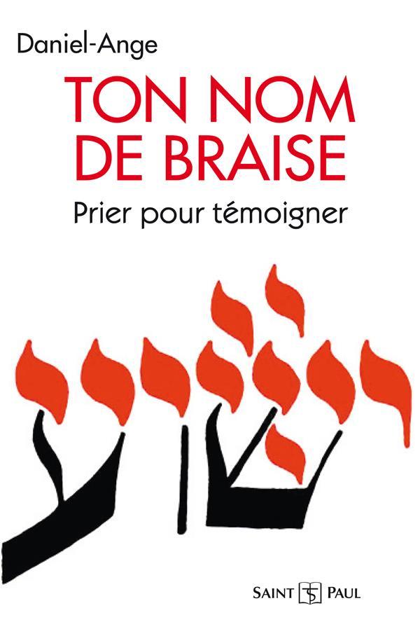 TON NOM DE BRAISE - PRIER POUR TEMOIGNER - LE CHANT ROYAL TOME I (4  EDITION)