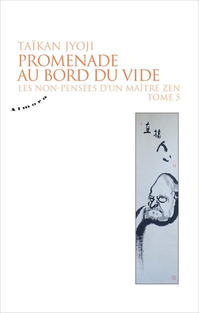 PROMENADE AU BORD DU VIDE - LES NON-PENSEES D'UN MAITRE ZEN - TOME 5 - VOLUME 05
