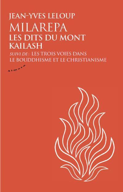 MILAREPA, LES DITS DU MONT KAILASH - SUIVI DE LES TROIS VOIES DANS LE BOUDDHISME ET LE CHRISTIANISM