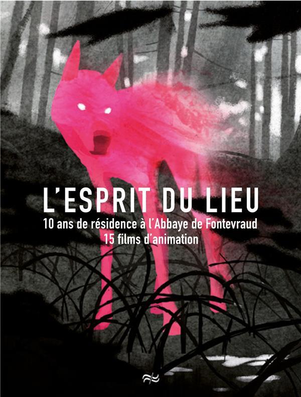 L ESPRIT DU LIEU - 10 ANS DE RESIDENCE A L ABBAYE DU FONTEVRAUD / 15 FILMS D ANIMATION