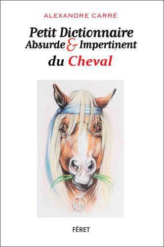 PETIT DICT. ABSURDE & IMPERTINENT DU CHEVAL