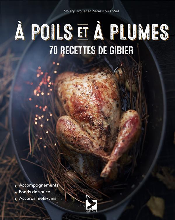 A POILS ET A PLUMES - 70 RECETTES DE GIBIER