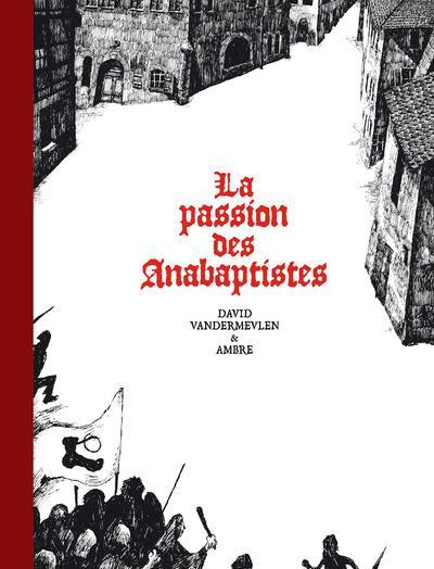 LA PASSION DES ANABAPTISTES - INTEGRALE