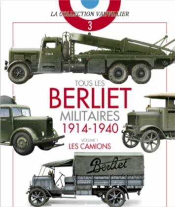 TOUS LES BERLIET MILITAIRES 1914-1940