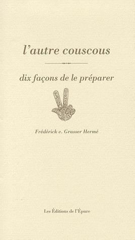 L' AUTRE COUSCOUS, DIX FACONS DE LE PREPARER