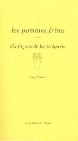 LES POMMES FRITES, DIX FACONS DE LES PREPARER