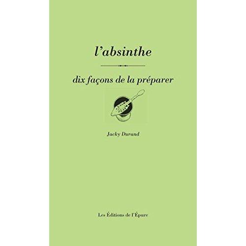 ABSINTHE, DIX FACONS DE LA PREPARER (L')