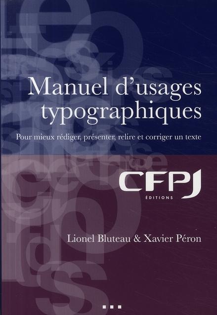 MANUEL D'USAGES TYPOGRAPHIQUES. POUR MIEUX REDIGER, PRESENT ER, RELIRE ET CORRIG