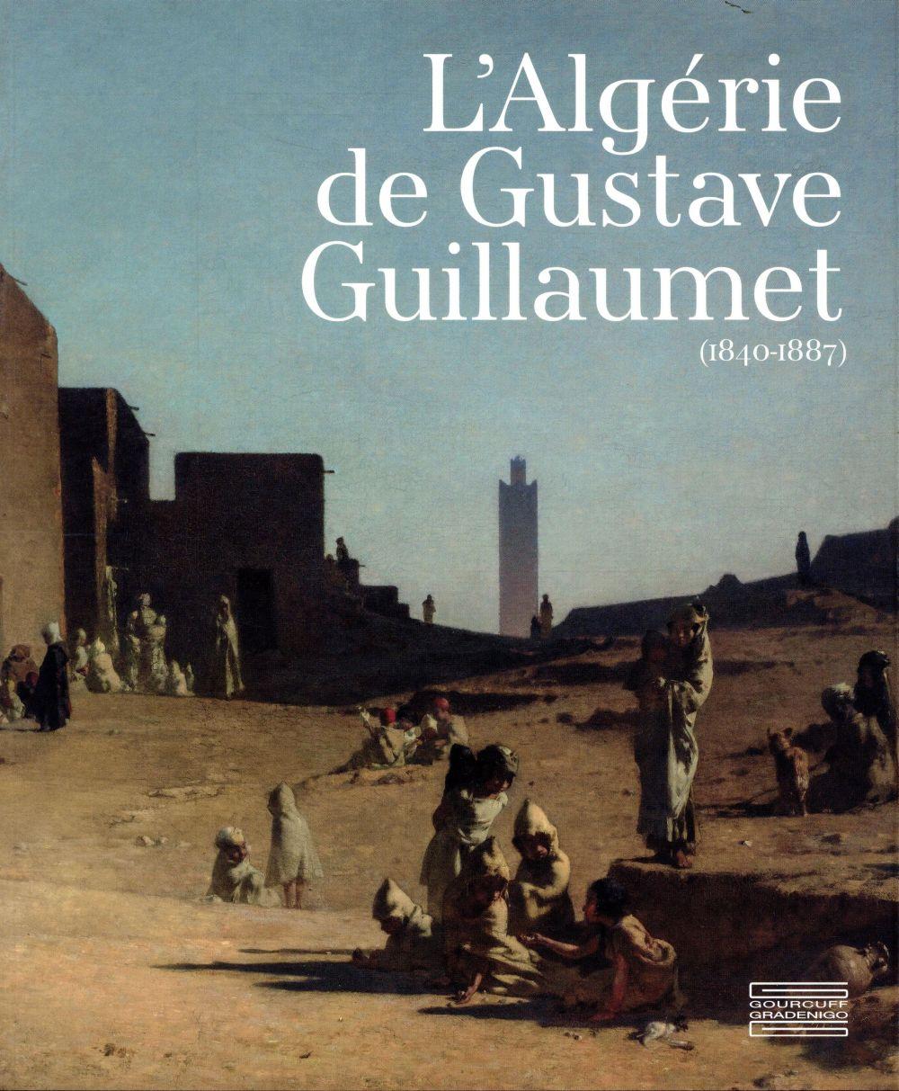 L ALGERIE DE GUSTAVE GUILLAUMET