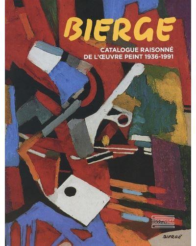 BIERGE. CATALOGUE RAISONNE DE L'OEUVRE PEINT 1936-1991