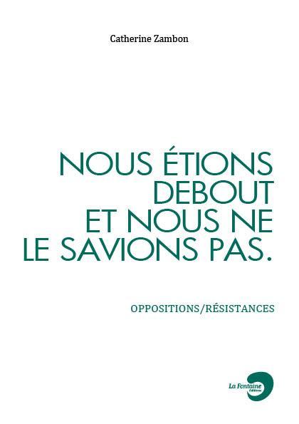 NOUS ETIONS DEBOUT ET NOUS NE LE SAVIONS PAS : OPPOSITIONS/RESISTANCES