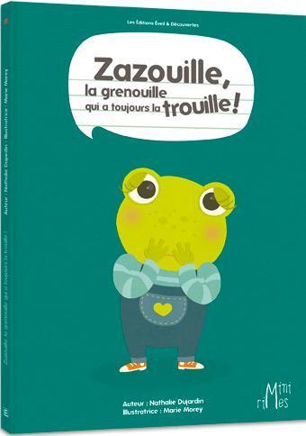 ZAZOUILLE, LA GRENOUILLE QUI A TOUJOURS LA TROUILLE !