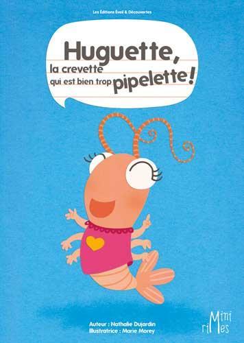 HUGUETTE, LA CREVETTE QUI EST BIEN TROP PIPELETTE !