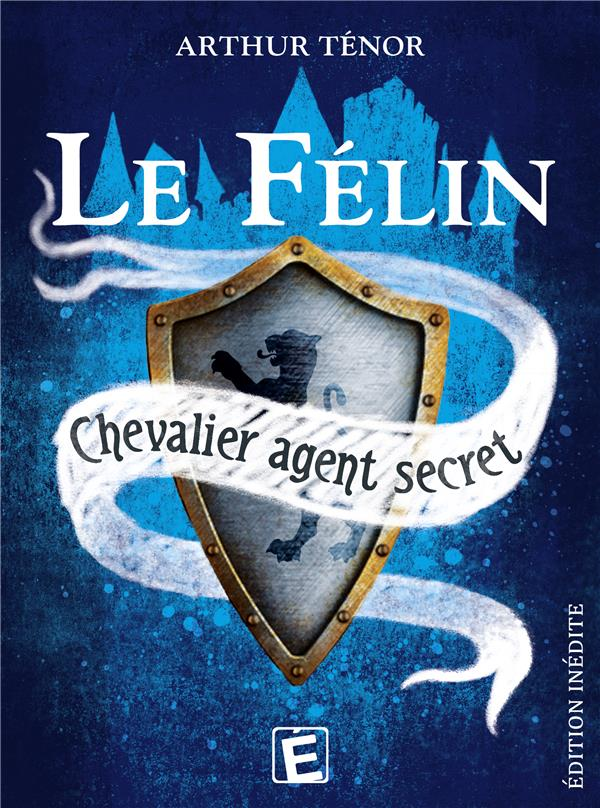 LE FELIN - CHEVALIER AGENT SECRET EDITION INEDITE - 3 AVENTURES (NIVEAU COLLEGE)