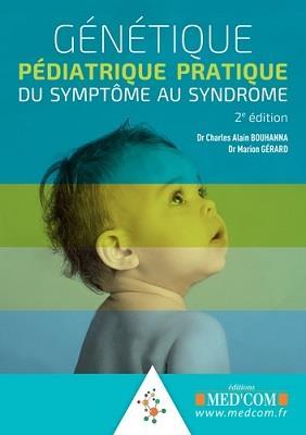 GENETIQUE PEDIATRIQUE PRATIQUE. DU SYMPTOME AU SYNDROME. 2ED