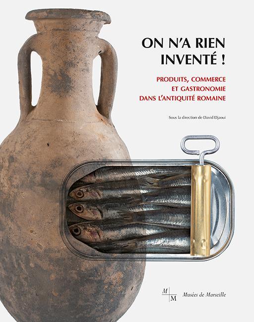 ON N'A RIEN INVENTE ! - PRODUITS, COMMERCE ET GASTRONOMIE DANS L ANTIQUITE ROMAINE