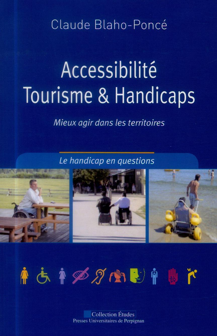 ACCESSIBILITE TOURISME ET HANDICAPS COMPRENDRE POUR MIEUX AGIR