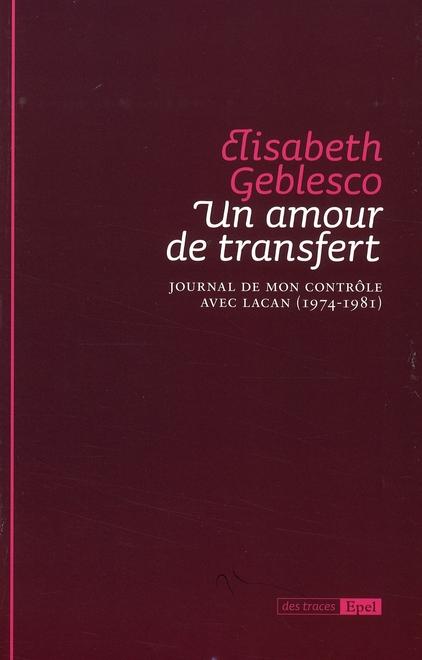 UN AMOUR DE TRANSFERT. JOURNAL DE MON CONTROLE AVEC LACAN 1974-1981
