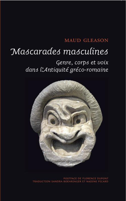 MASCARADES MASCULINES. GENRE, CORPS, ET VOIX DANS L'ANTIQUITE GRECO-ROMAINE