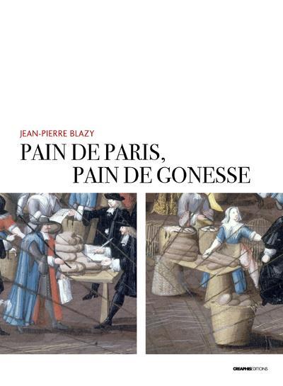 PAIN DE PARIS, PAIN DE GONESSE - LA BOULANGERIE FORAINE EN PAYS DE FRANCE SOUS L'ANCIEN REGIME