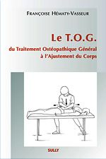 T.O.G DU TRAITEMENT OSTEOPATHIQUE GENERAL A L'AJUSTEMENT DU CORPS (LE)